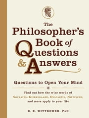 The Philosopher's Book of Questions & Answers - Questions to Open Your Mind ebook by D.E. Wittkower