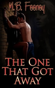 The One That Got Away ebook by M. B. Feeney
