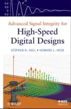 Advanced Signal Integrity for High-Speed Digital Designs ebook by Stephen H. Hall, Howard L. Heck