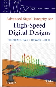 Advanced Signal Integrity for High-Speed Digital Designs ebook by Stephen H. Hall,Howard L. Heck