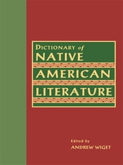 Dictionary of Native American Literature ebook by Andrew Wiget