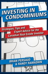 Investing in Condominiums - Strategies, Tips and Expert Advice for the Canadian Real Estate Investor ebook by Brian Persaud,Randy Ramadhin