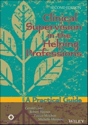 Clinical Supervision in the Helping Professions - A Practical Guide ebook by Gerald Corey, Robert H. Haynes, Patrice Moulton,...