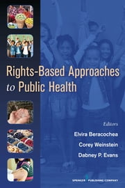 Rights-Based Approaches to Public Health ebook by Dr. Elvira Beracochea, MD, MPH,Dr. Corey Weinstein, MD, CCHP,Dabney Evans, MPH, CHES