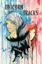 Unicorn Tracks ebook by Julia Ember