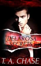 Delarosa Secrets: A Box Set ebook by T.A. Chase
