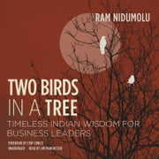 Two Birds in a Tree - Timeless Indian Wisdom for Business Leaders audiobook by Ram Nidumolu