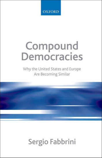 Compound Democracies - Why the United States and Europe Are Becoming Similar ebook by Sergio Fabbrini