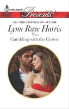 Gambling with the Crown ebook by Lynn Raye Harris