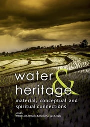 Water & Heritage: Material, conceptual and spiritual connections ebook by Willems, Willem J.H.
