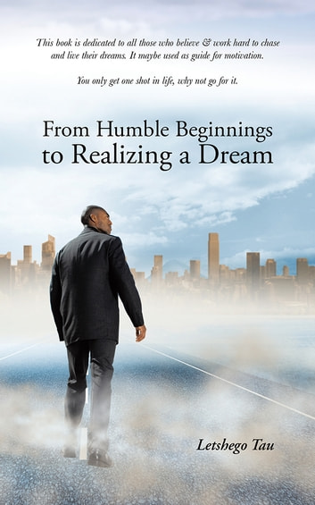 From Humble Beginnings to Realizing a Dream ebook by Letshego Tau