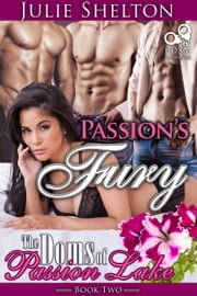 Passion's Fury - The Doms of Passion Lake, #2 ebook by Julie Shelton