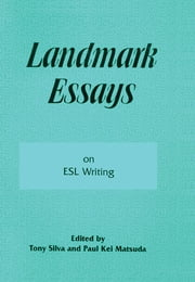 Landmark Essays on ESL Writing - Volume 17 ebook by Tony Silva, Paul Kei Matsuda