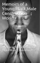 Memoirs of a Young, Black Male Construction Worker: Articles about the Black Male Experience ebook by Mitchell Jones