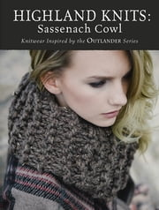 Highland Knits - Sassenach Cowl - Knitwear Inspired by the Outlander Series ebook by Interweave Editors