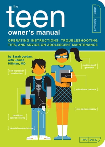 The Teen Owner's Manual - Operating Instructions, Troubleshooting Tips, and Advice on Adolescent Maintenance ebook by Sarah Jordan,Janice Hillman, M.D.