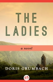 The Ladies - A Novel ebook by Doris Grumbach