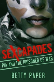 Pia and the Prisoner of War - Sexcapades: A Taboo, Forbidden Sexual Escapade, #1 ebook by Betty Paper