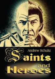 Saints and Heroes ebook by Andrew Schultz