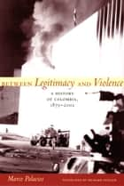 Between Legitimacy and Violence ebook by Marco Palacios,Richard Stoller