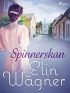 Spinnerskan ebook by Elin Wägner