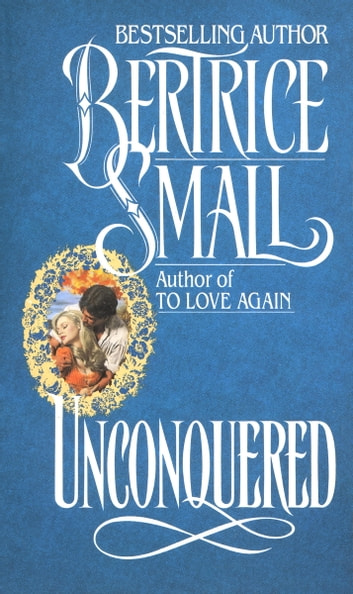 Unconquered - A Novel eBook by Bertrice Small