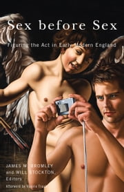 Sex before Sex - Figuring the Act in Early Modern England ebook by James M. Bromley,Will Stockton