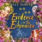 Evidence in the Echinacea - Book 5: Lovely Lethal Gardens audiobook by Dale Mayer