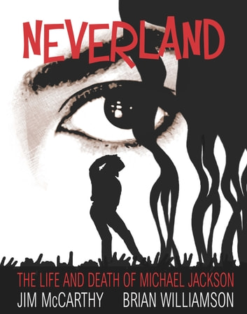 Neverland: The Life & Death of Michael Jackson ebook by Jim McCarthy,Brian Williamson