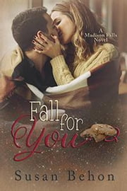 Fall For You - Madison Falls, #1 ebook by Susan Behon