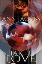 Jake's Love ebook by Ann Jacobs