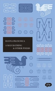 A Man Bathing & Other Poems - A trilingual edition in English, German and Indonesian ebook by Joan Suyenaga,Nele Quincke,Hanna Francisca
