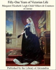 Fifty-One Years of Victorian Life ebook by Margaret Elizabeth Leigh Child-Villiers,Countess of Jersey