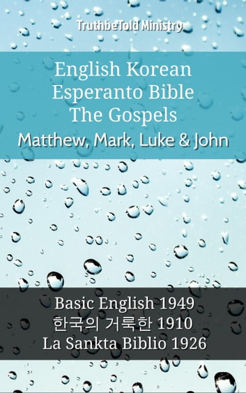 English Korean Esperanto Bible - The Gospels - Matthew, Mark, Luke & John - Basic English 1949 - 한국의 거룩한 1910 - La Sankta Biblio 1926 ebook by TruthBeTold Ministry