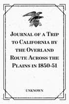 Journal of a Trip to California by the Overland Route Across the Plains in 1850-51 ebook by Unknown