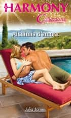 Alchimia d'amore - Harmony Collezione eBook by Julia James