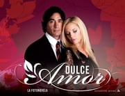 Dulce amor (Fixed Layout) - La fotonovela ebook by Enrique Estevanez