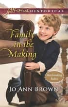 Family In The Making (Mills & Boon Love Inspired Historical) (Matchmaking Babies, Book 2) ebook by Jo Ann Brown