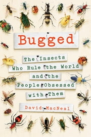 Bugged - The Insects Who Rule the World and the People Obsessed with Them ebook by Kobo.Web.Store.Products.Fields.ContributorFieldViewModel