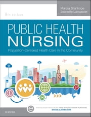 Public Health Nursing - Population-Centered Health Care in the Community ebook by Marcia Stanhope,Jeanette Lancaster