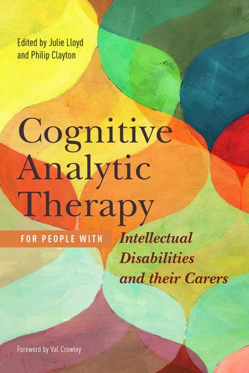 Cognitive Analytic Therapy for People with Intellectual Disabilities and their Carers eBook by Pamela Mount,Hilary Brown,David Wilberforce,Simon Crowther,Perry Morrison,Steve Potter,Helen Elford,Nicola Murphy,Jo Varela,Michelle Anwyl,Zoe Ball