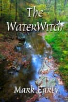 The Water Witch ebook by Mark Early
