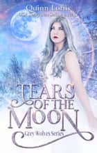 Tears of the Moon 電子書 by Quinn Loftis