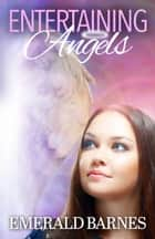 Entertaining Angels ebook by Emerald Barnes