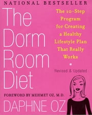 The Dorm Room Diet - The 10-Step Program for Creating a Healthy Lifestyle Plan That Really Works ebook by Daphne Oz