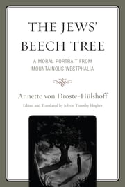 The Jews' Beech Tree - A Moral Portrait from Mountainous Westphalia ebook by Annette von Droste–Hülshoff,Jolyon Timothy Hughes