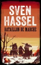 BATAILLON DE MARCHE - Edition Française ebook by Sven Hassel