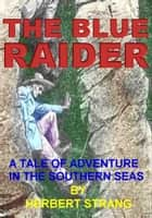 The Blue Raider - A Tale of Adventure in the Southern Seas (with color illustrations) ebook by Herbert Strang