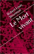 Le Mort vivant ebook by Robert Louis Stevenson