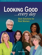 Looking Good . . . Every Day - Style Solutions for Real Women ebook by Nancy Nix-Rice